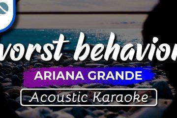 Ariana Grande – worst behavior – Karaoke Instrumental (Acoustic)