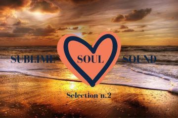 SUBLIME SOUL SOUND 💖 Selection n.2 🎵#8 – Chillout , Ambient and Lounge Relaxing Music